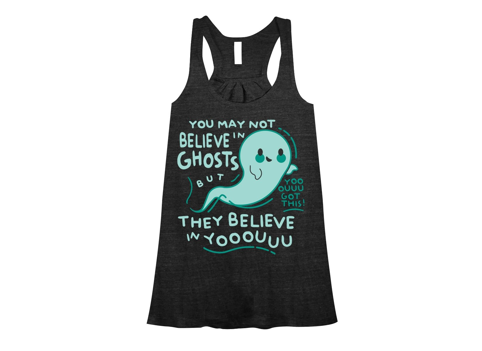 You May Not Believe In Ghosts on Womens Tanks T-Shirt