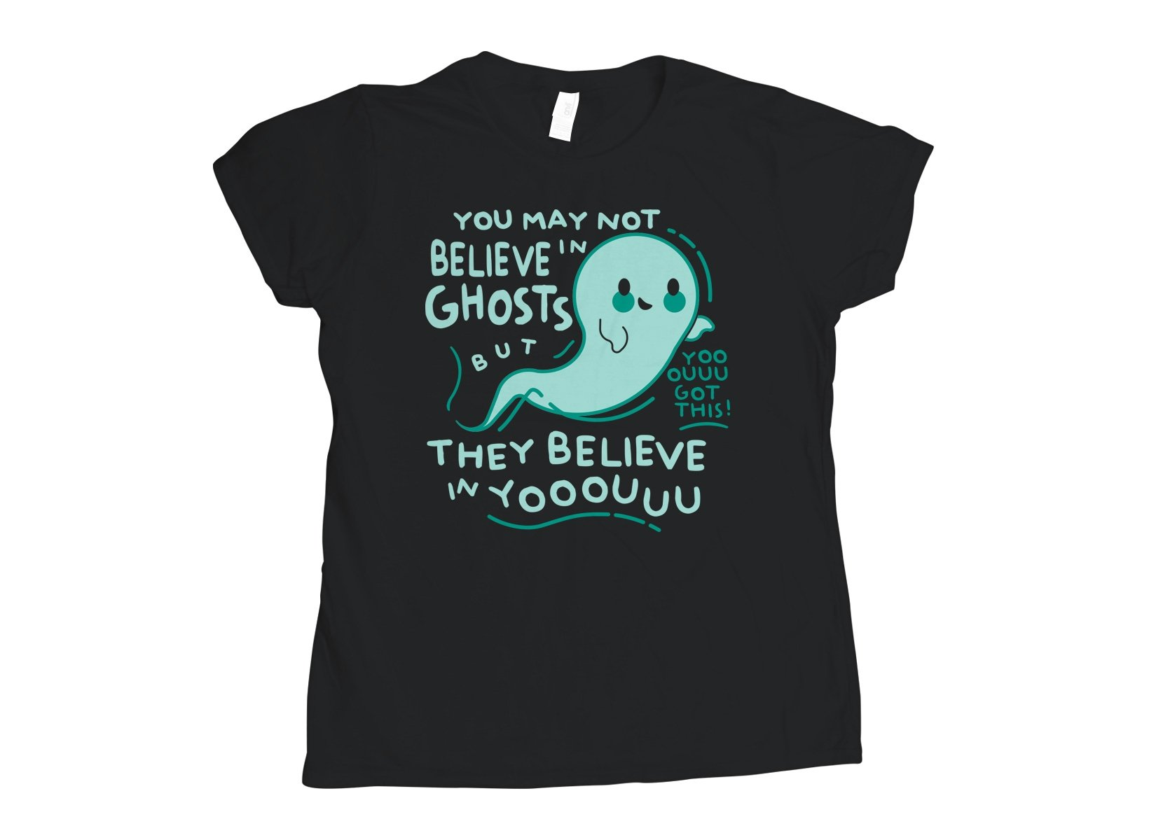 You May Not Believe In Ghosts on Womens T-Shirt