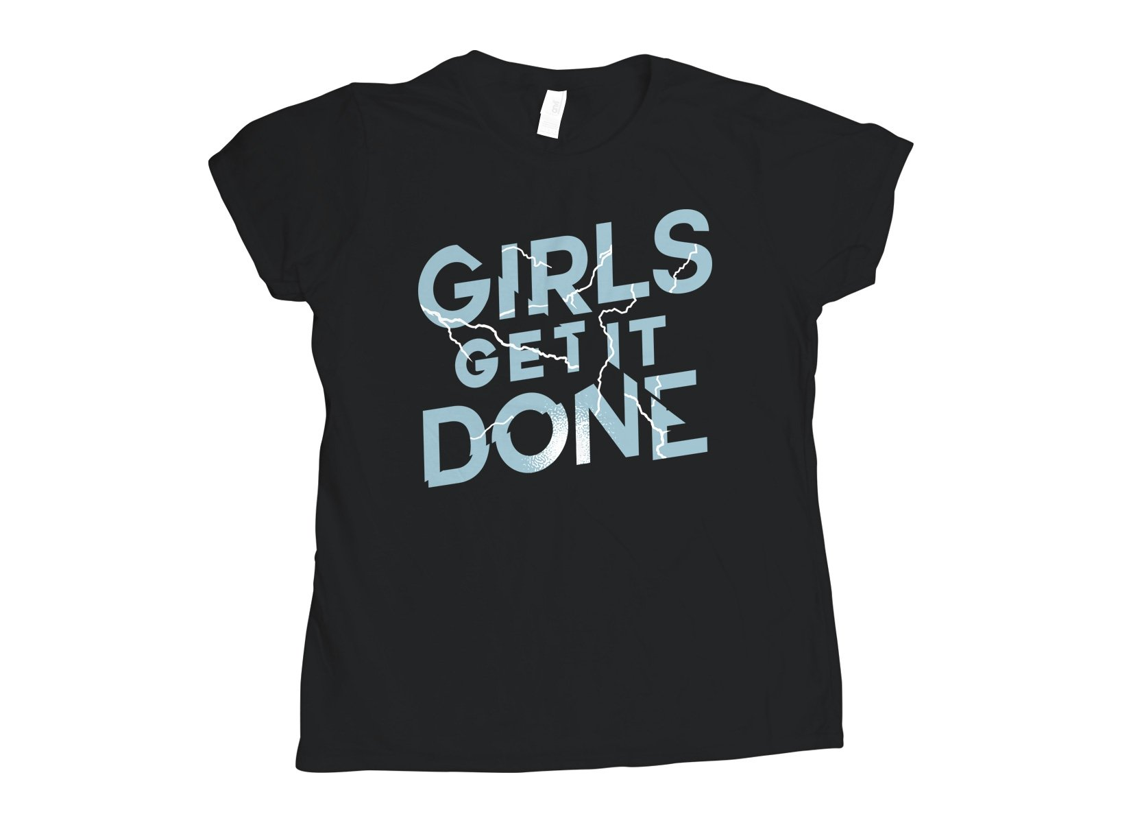 Girls Get It Done on Womens T-Shirt