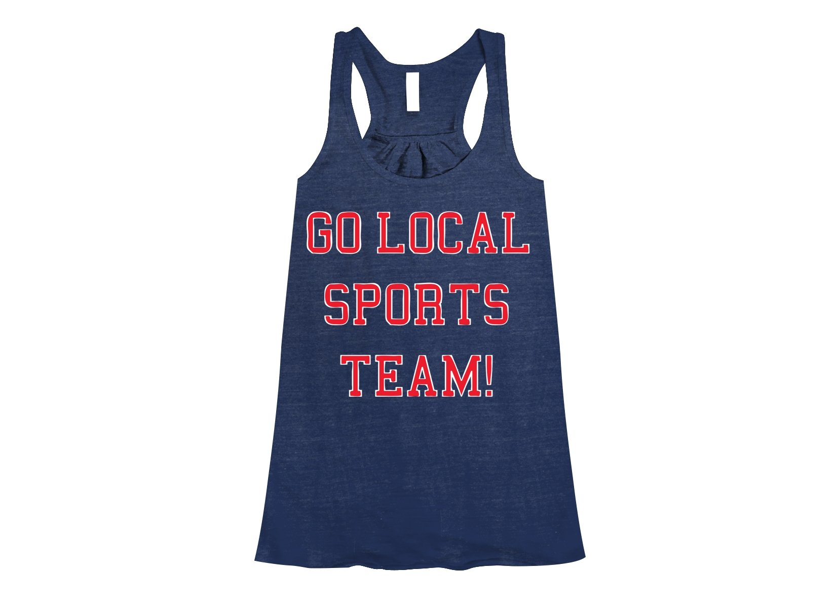 Go Local Sports Team! on Womens Tanks T-Shirt