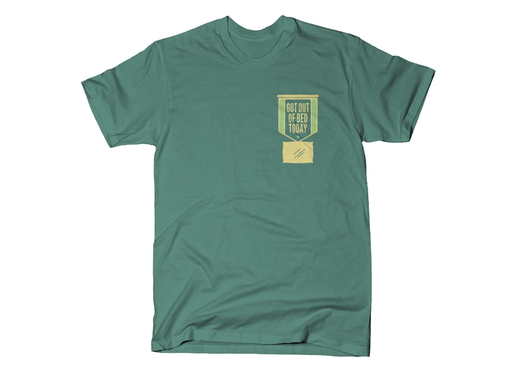 Got Out Of Bed Today on Mens T-Shirt