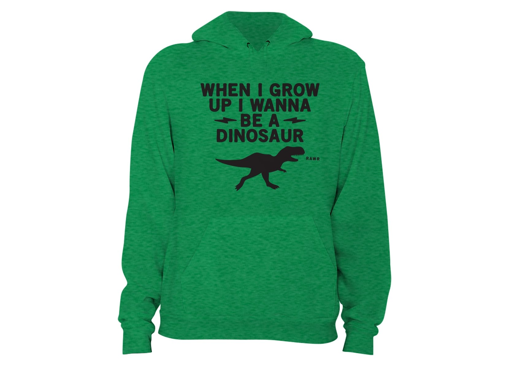 When I Grow Up I Wanna Be A Dinosaur on Hoodie