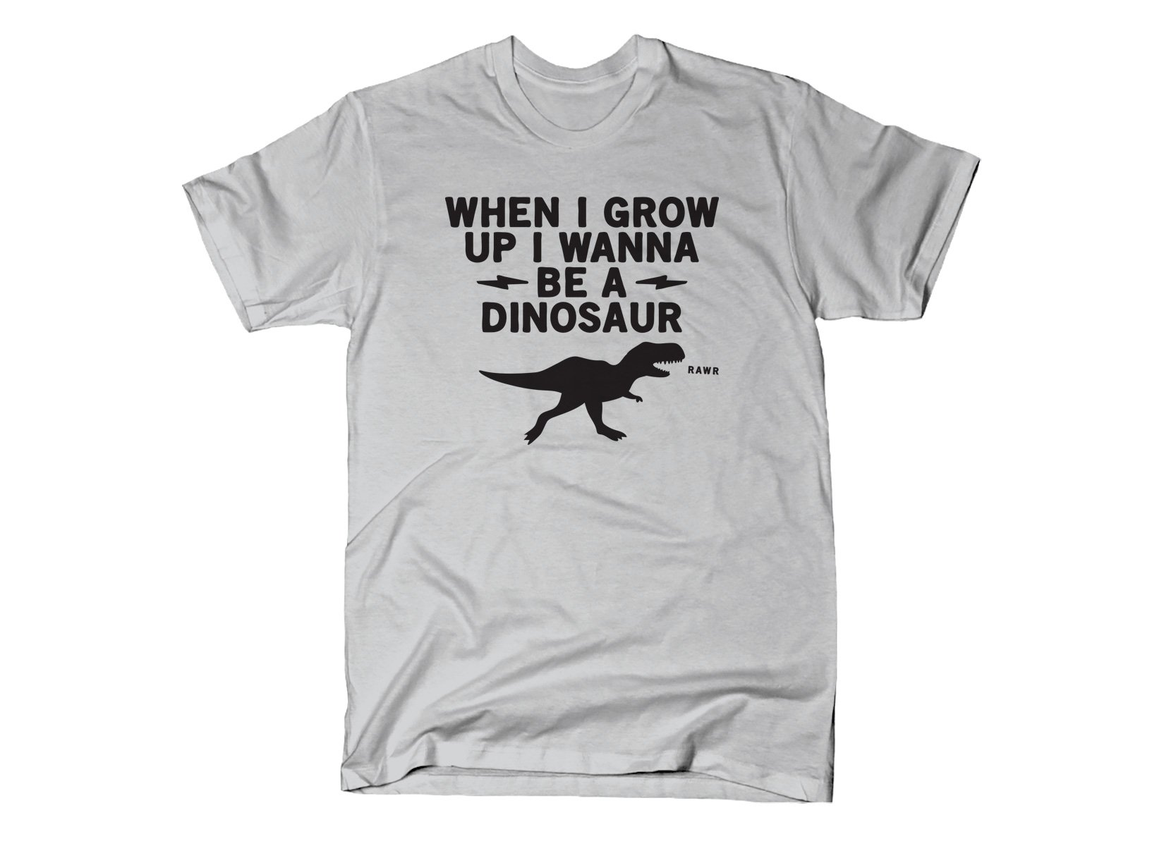 When I Grow Up I Wanna Be A Dinosaur on Mens T-Shirt