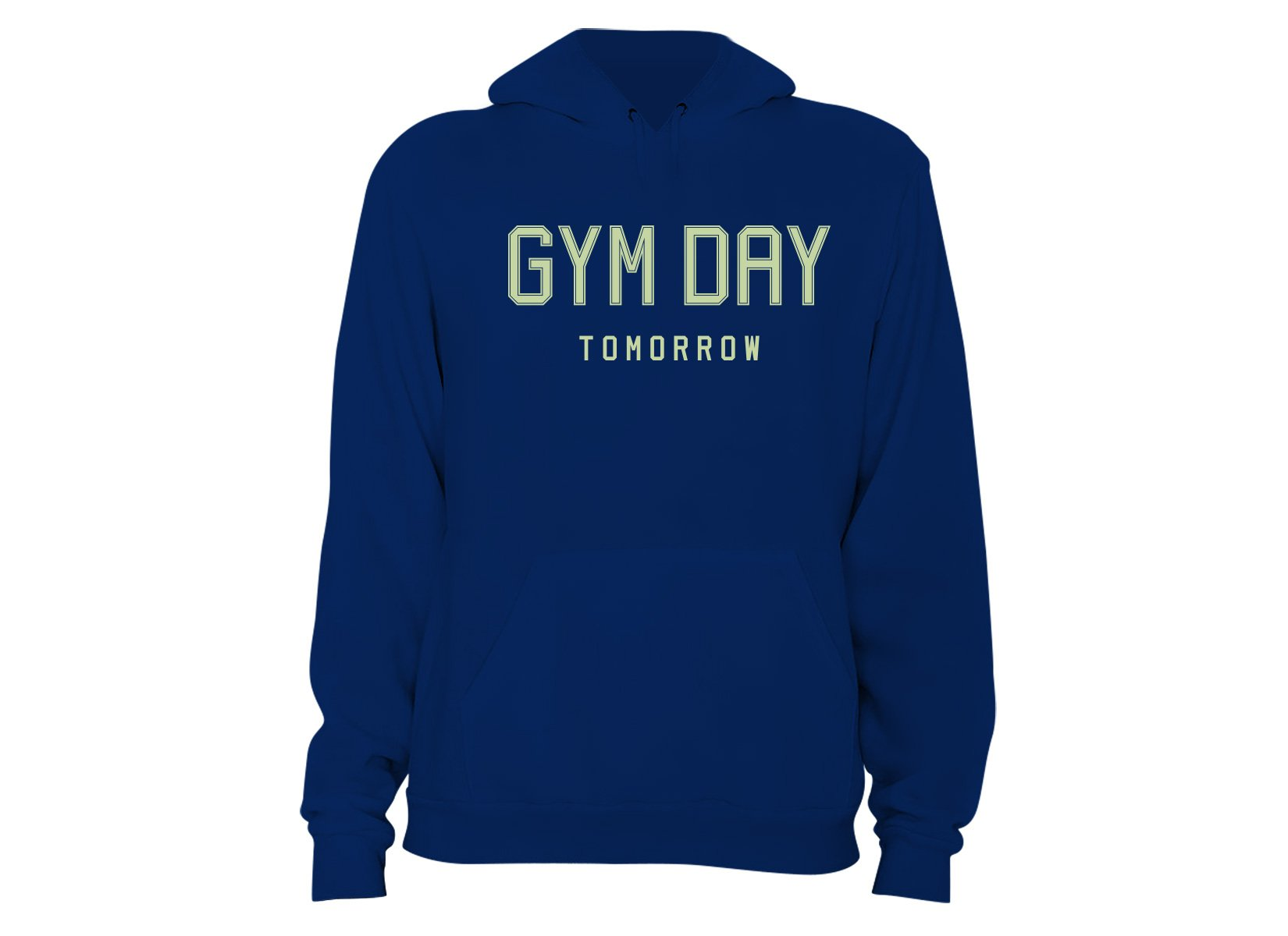 Gym Day Tomorrow on Hoodie