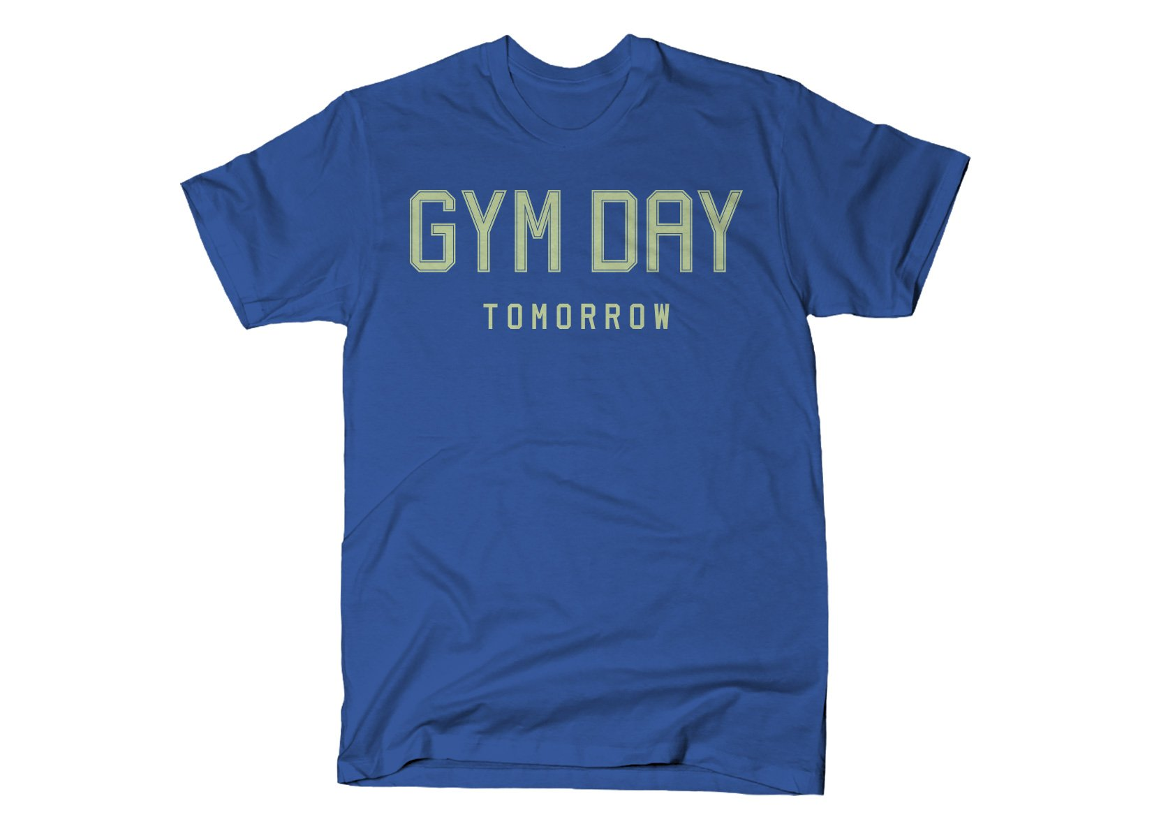 Gym Day Tomorrow on Mens T-Shirt