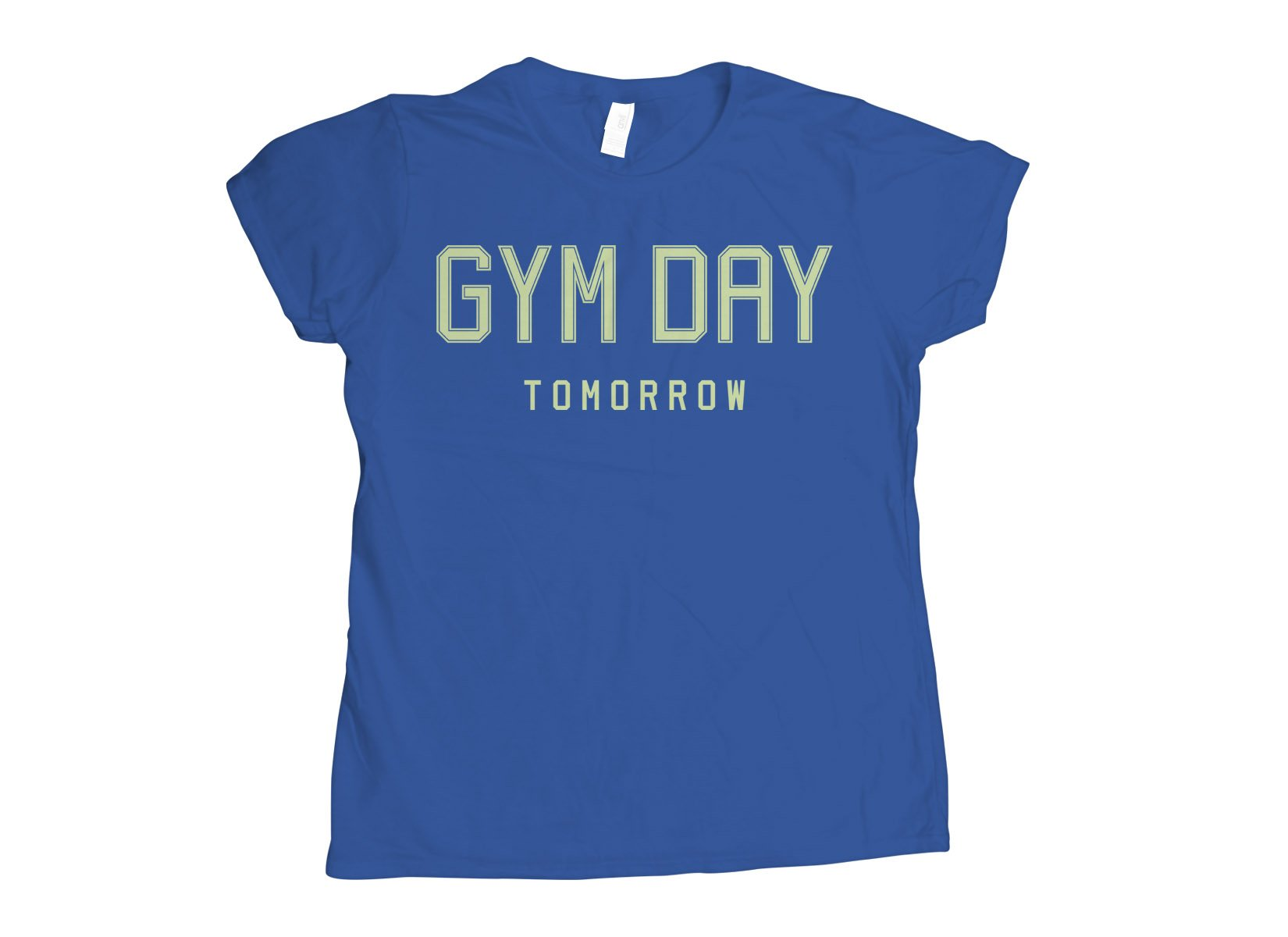 Gym Day Tomorrow on Womens T-Shirt