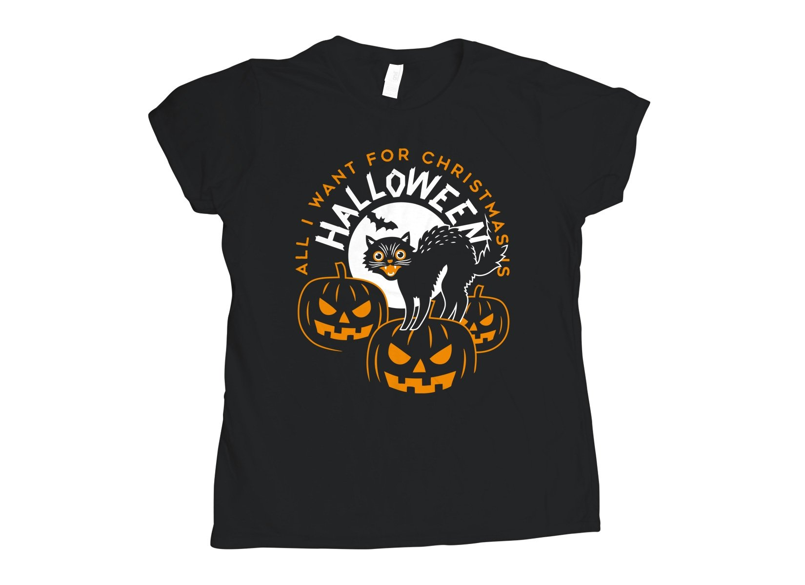 All I Want For Christmas Is Halloween on Womens T-Shirt