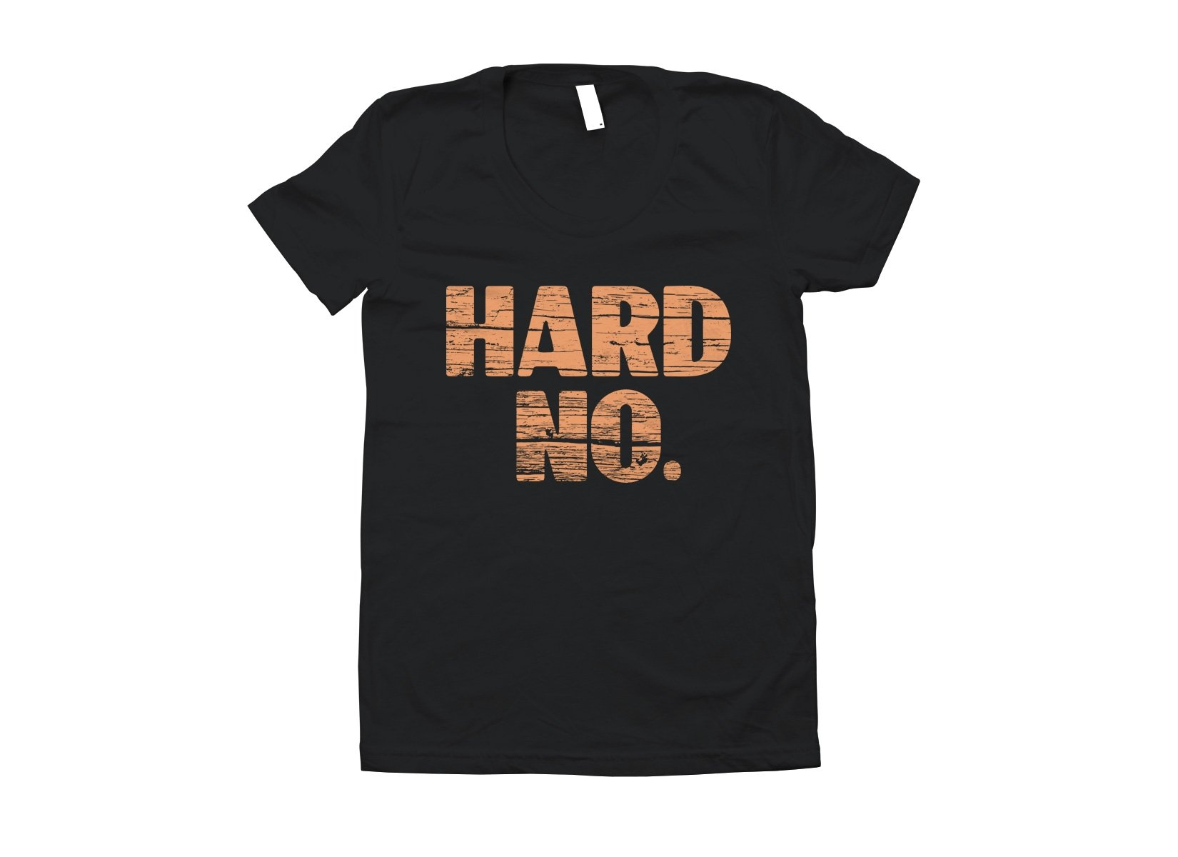 Hard No on Juniors T-Shirt