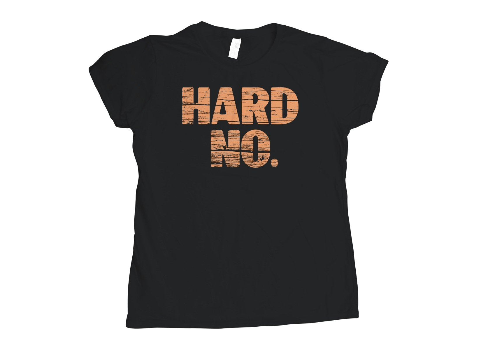 Hard No on Womens T-Shirt
