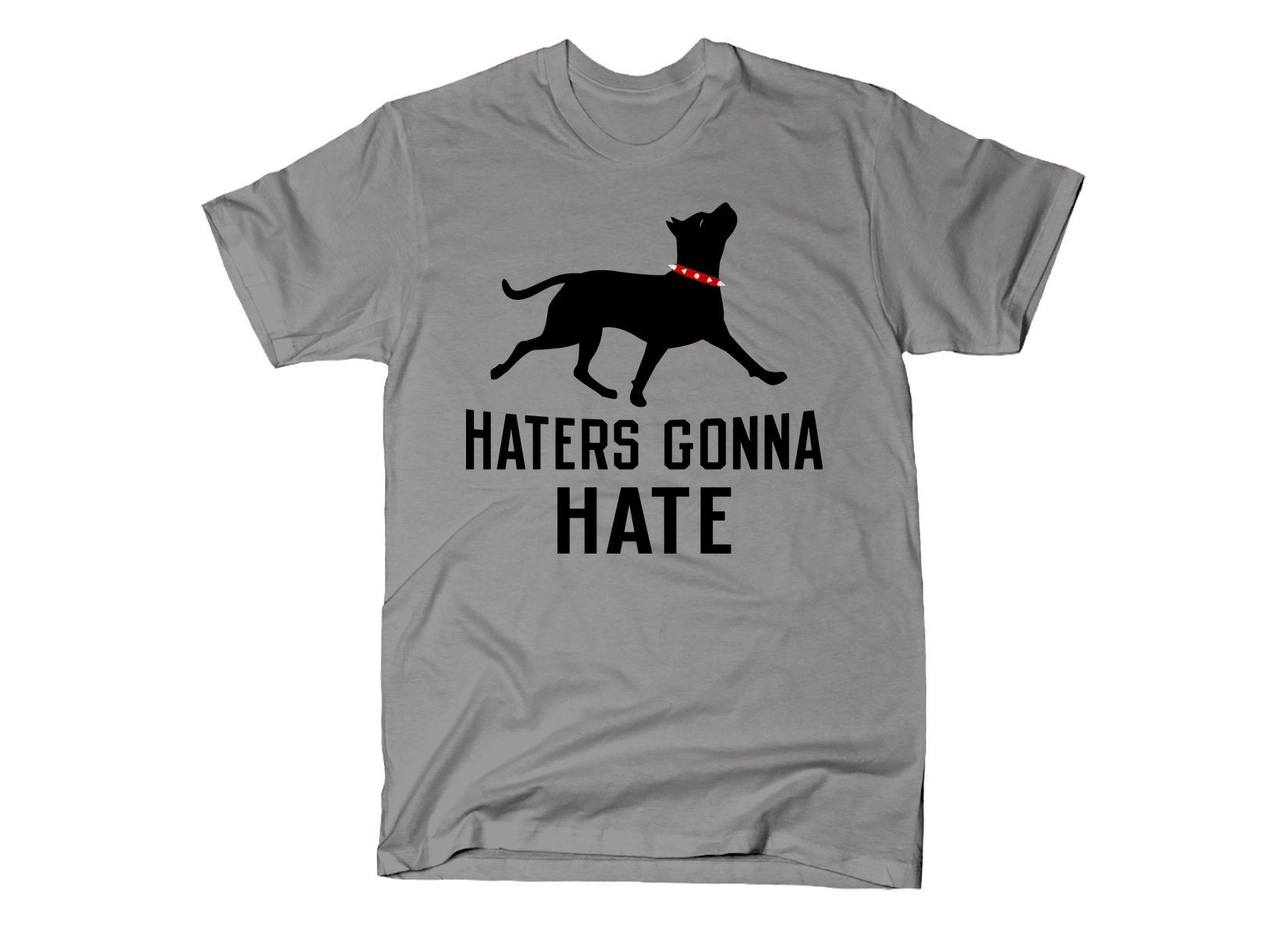 Haters Gonna Hate Pit on Mens T-Shirt