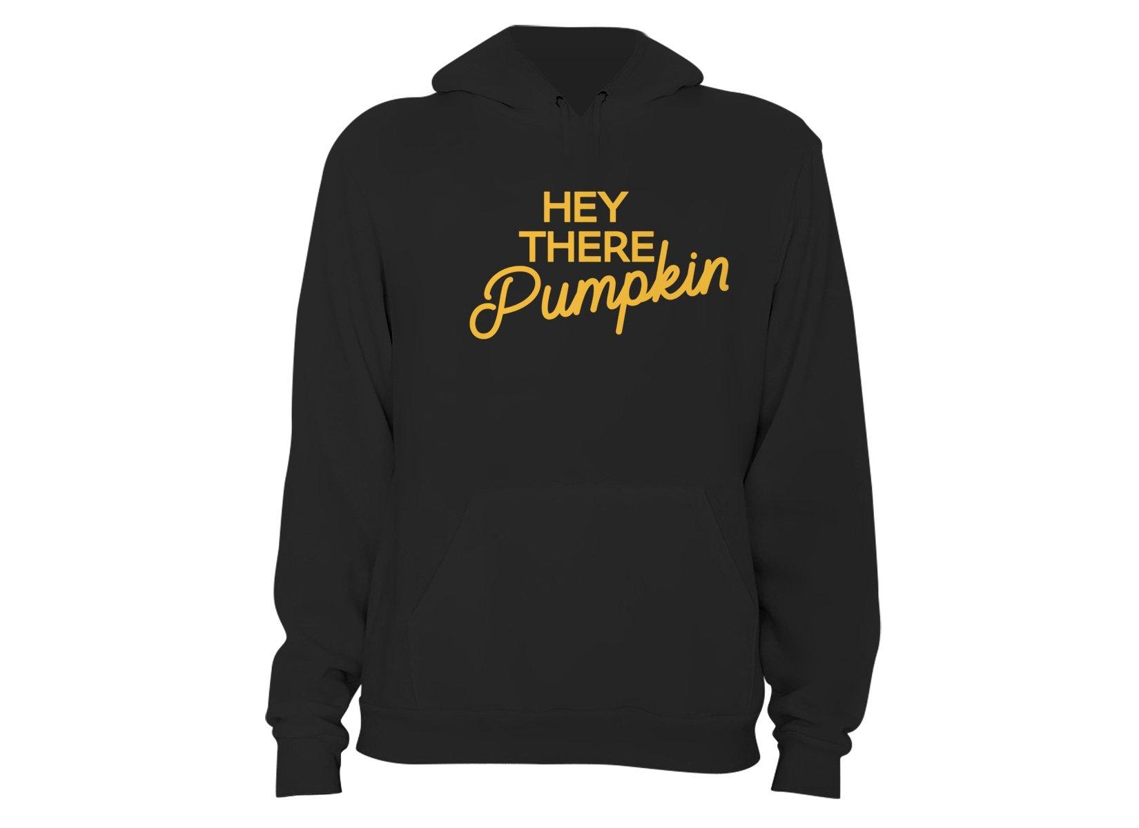 Hey There Pumpkin on Hoodie