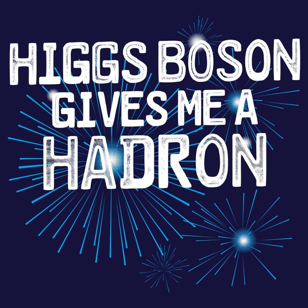 8bb541068 Higgs Boson Gives Me A Hadron T-Shirt | SnorgTees