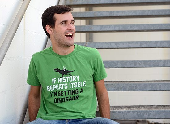 If History Repeats Itself, I'm Getting A Dinosaur on Mens T-Shirt