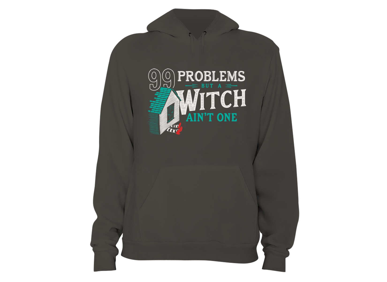 99 Problems But A Witch Ain't One on Hoodie