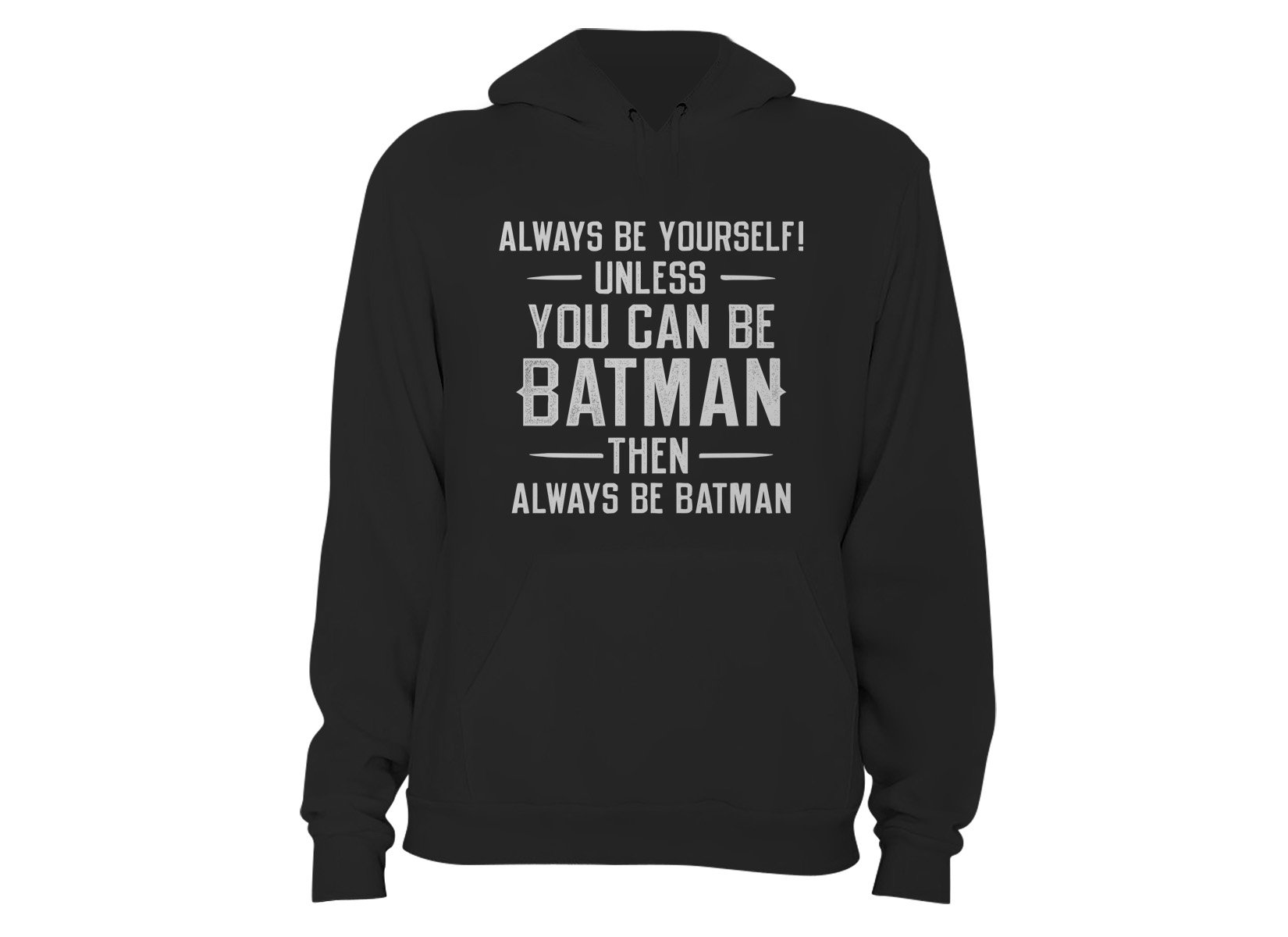 Always Be Yourself on Hoodie