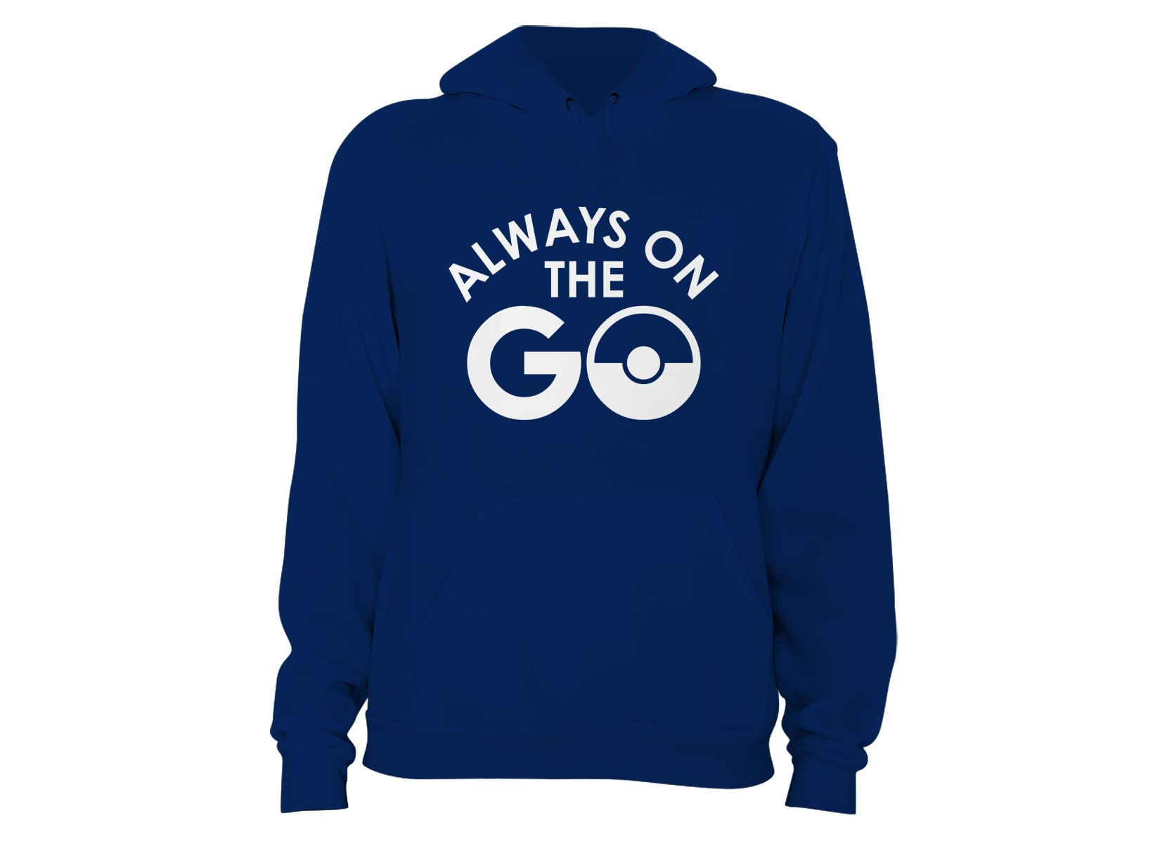Always On The Go on Hoodie
