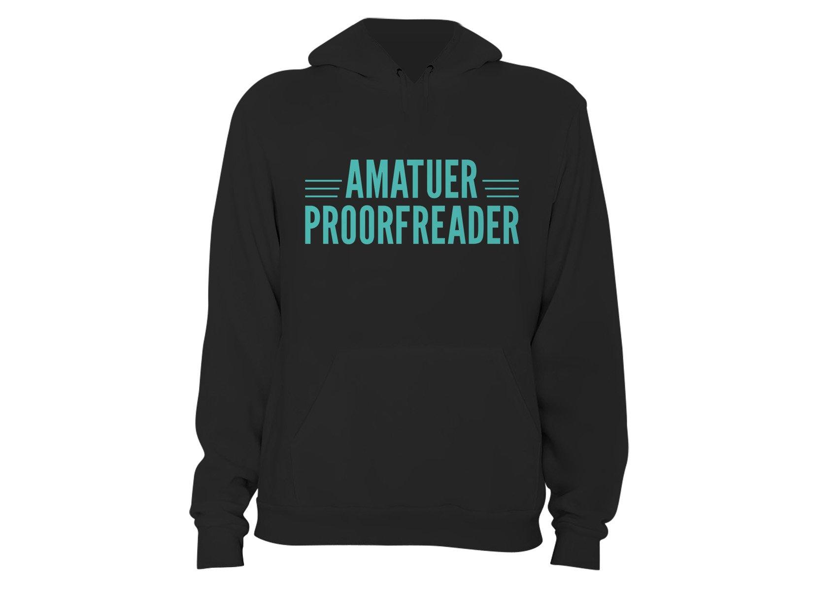 Amatuer Proorfeader on Hoodie