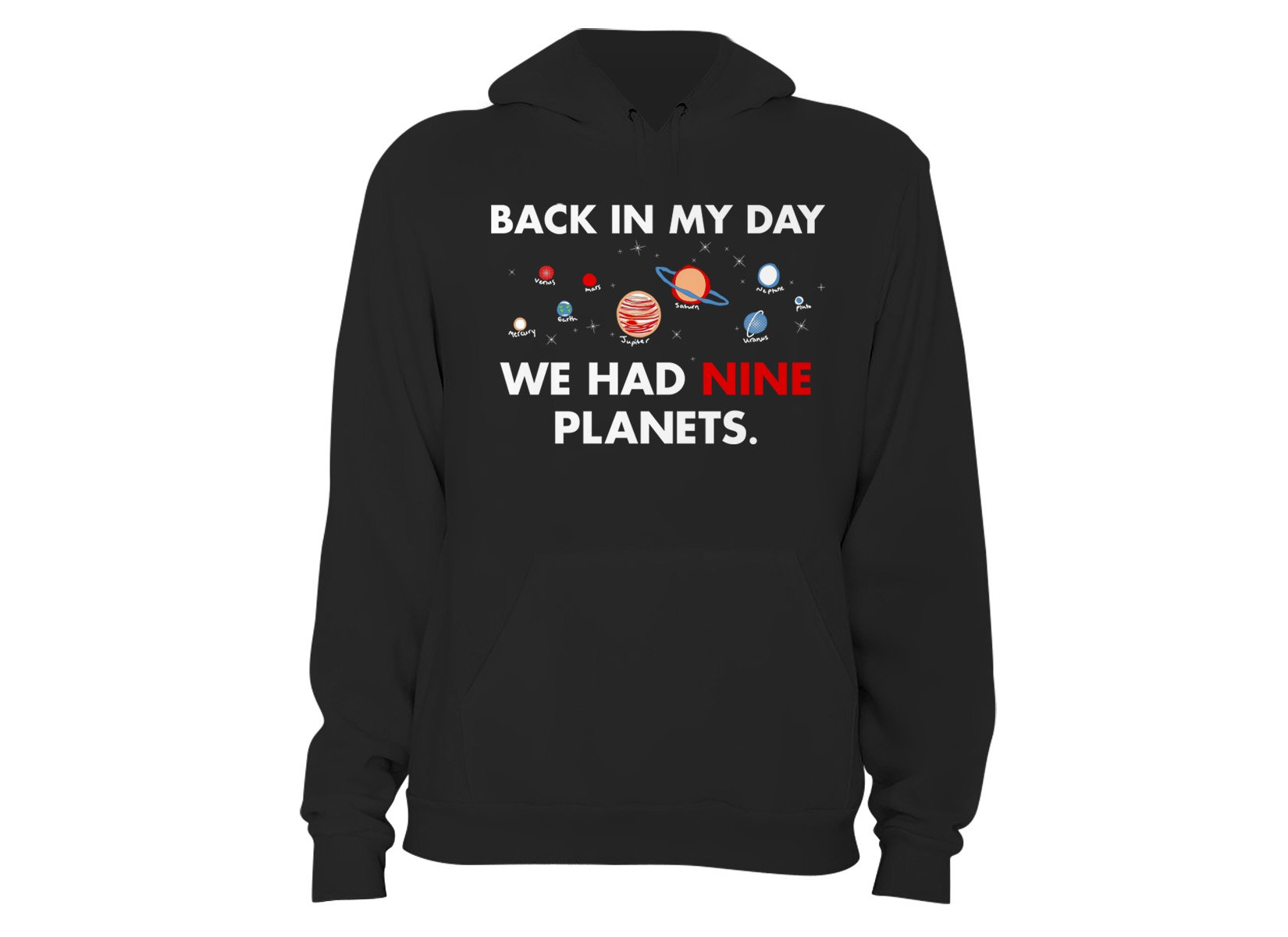 Back In My Day We Had Nine Planets on Hoodie