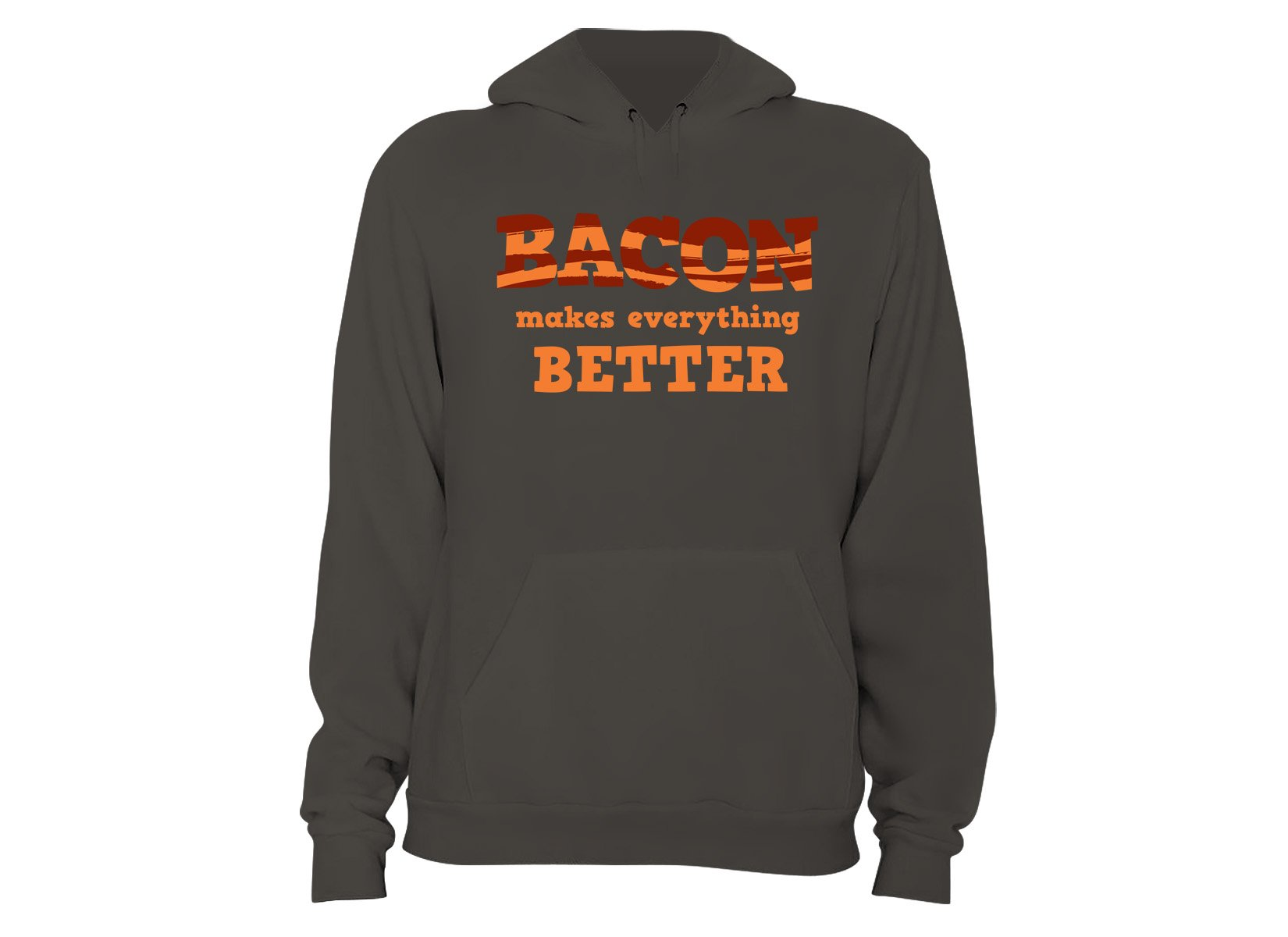 Bacon Makes Everything Better on Hoodie