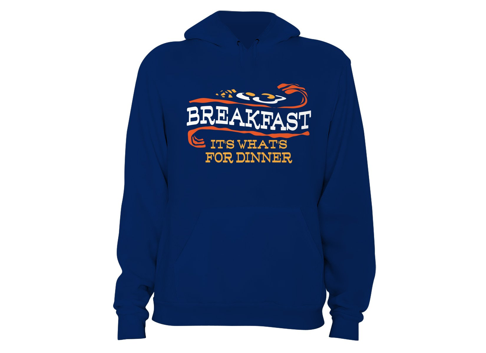 Breakfast, It's What's For Dinner on Hoodie