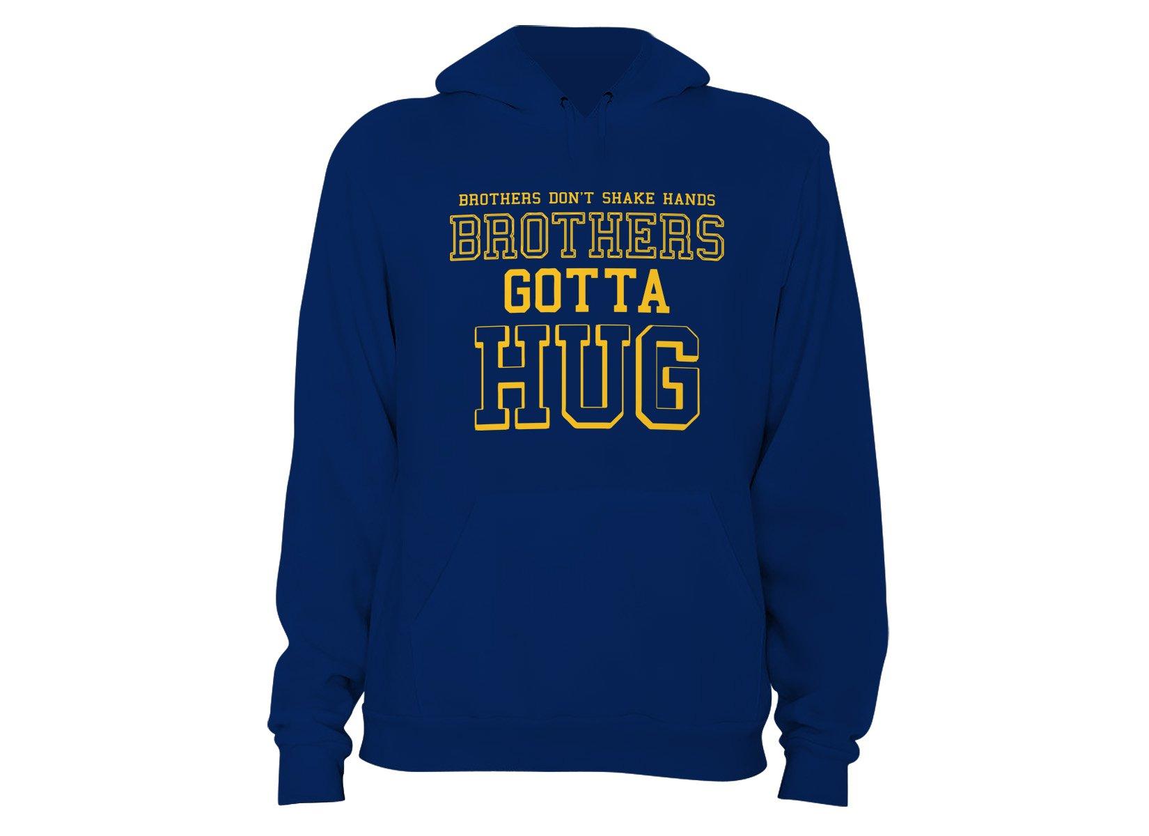Brothers Gotta Hug on Hoodie