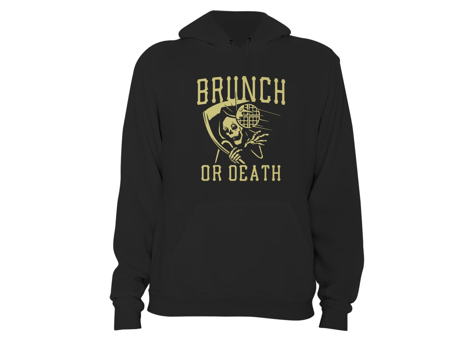 Brunch Or Death on Hoodie