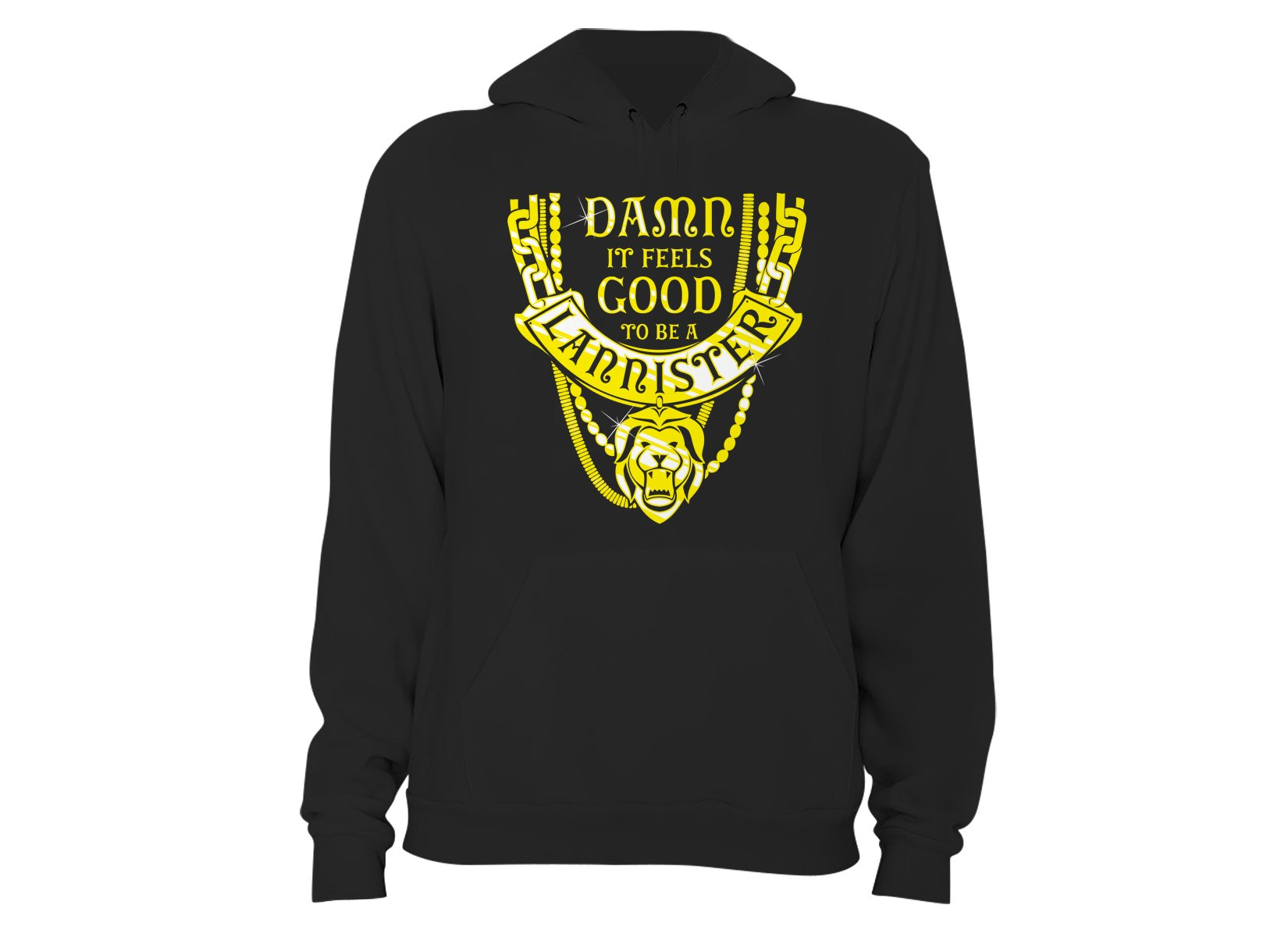 Damn It Feels Good To Be A Lannister on Hoodie