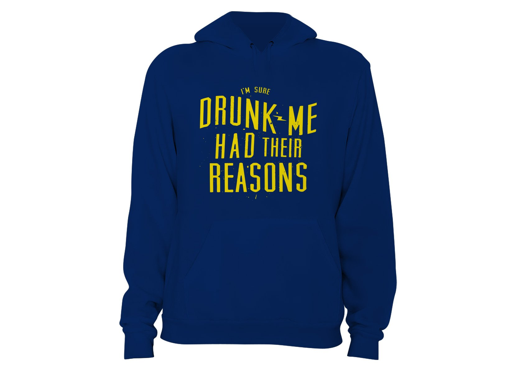 Drunk Me Had Their Reasons on Hoodie