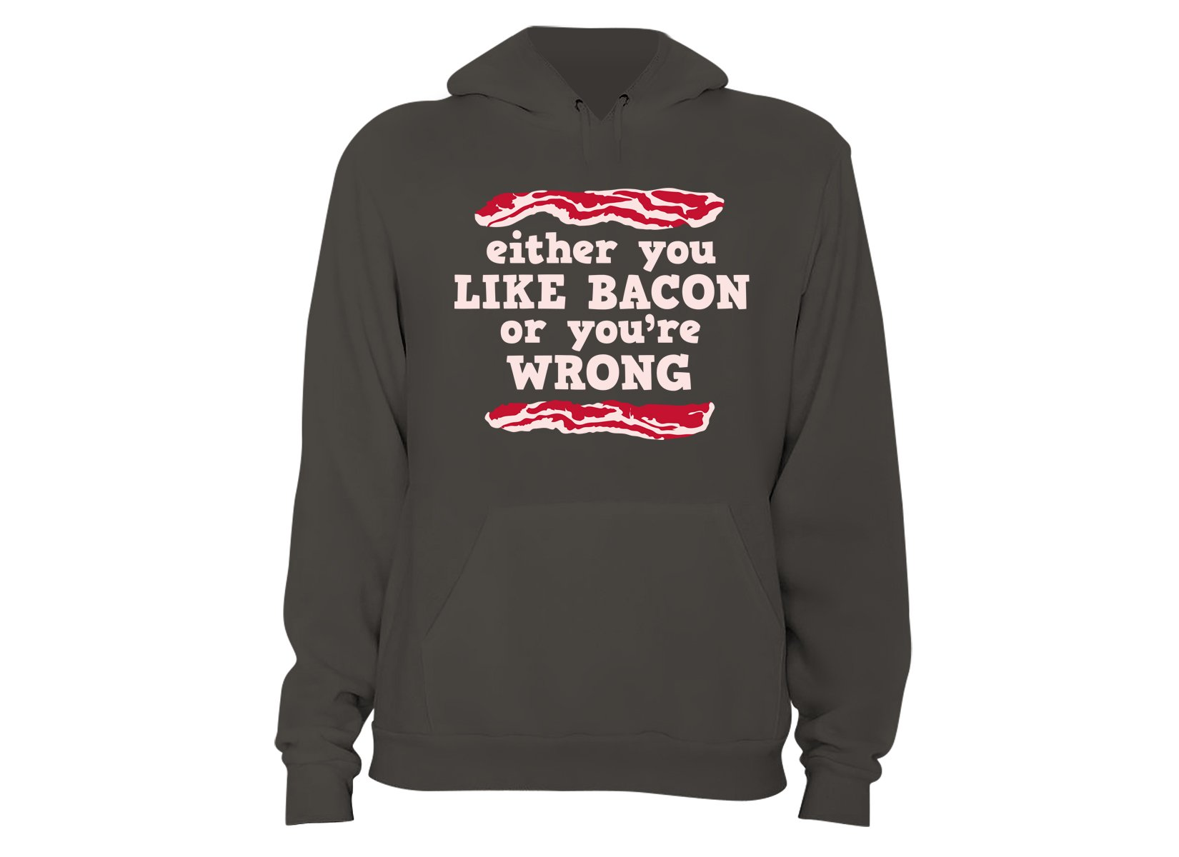 Either You Like Bacon Or You're Wrong on Hoodie