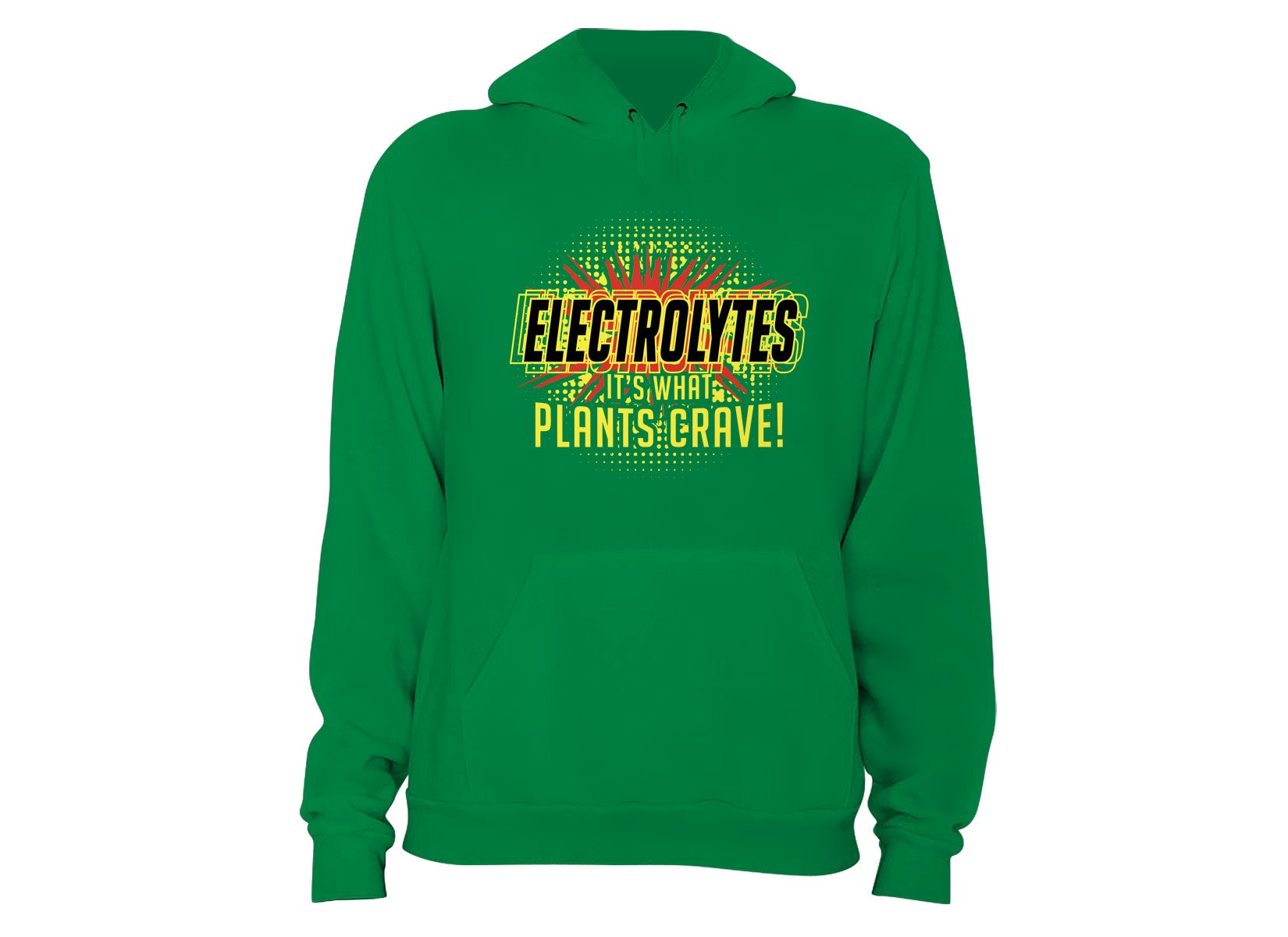 Electrolytes, It's What Plants Crave! on Hoodie