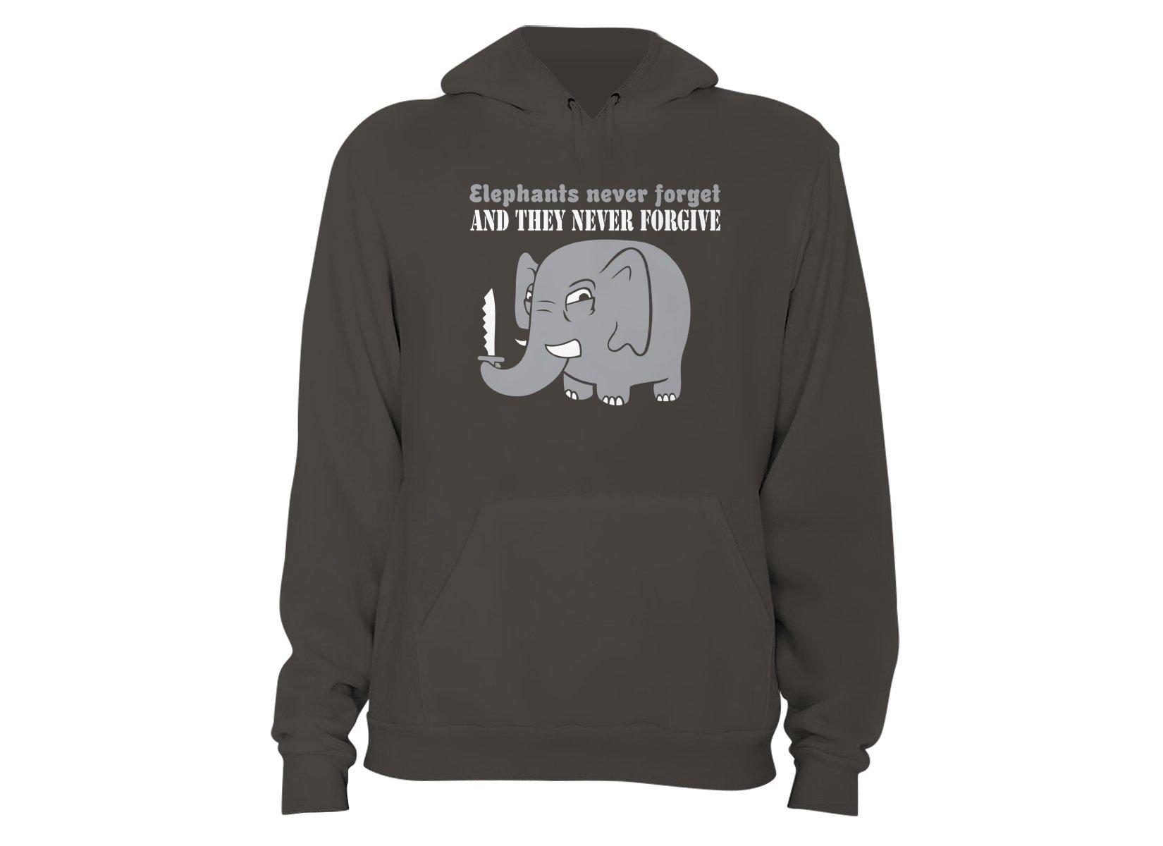 Elephants Never Forgive on Hoodie