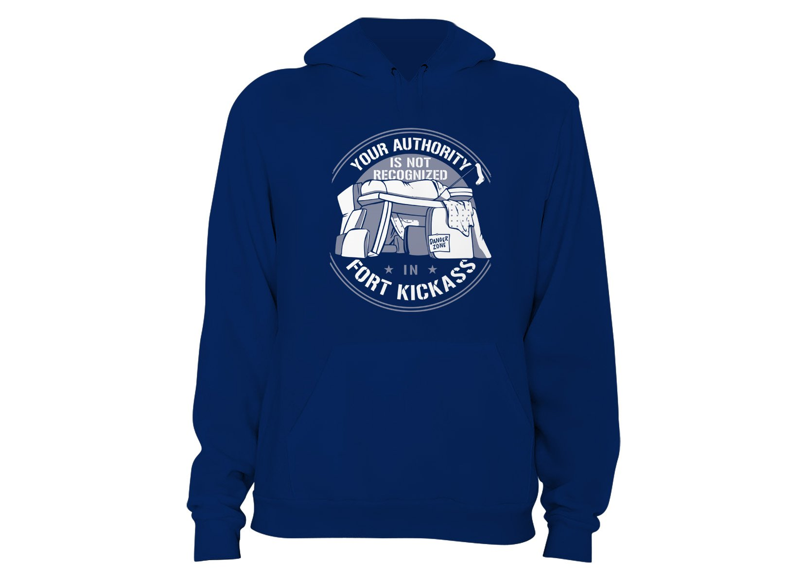 Your Authority Is Not Recognized In Fort Kickass on Hoodie