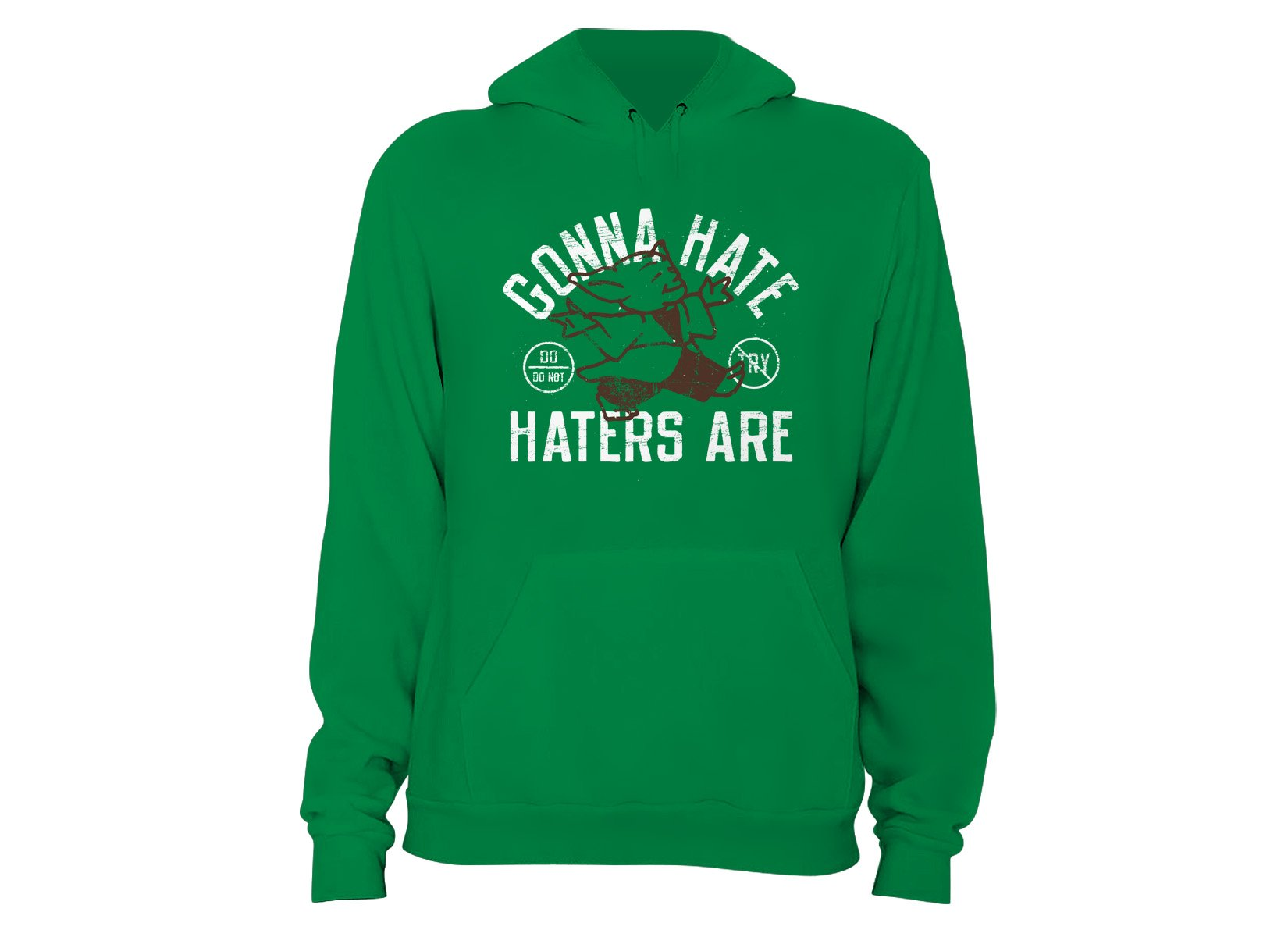 Gonna Hate Haters Are on Hoodie