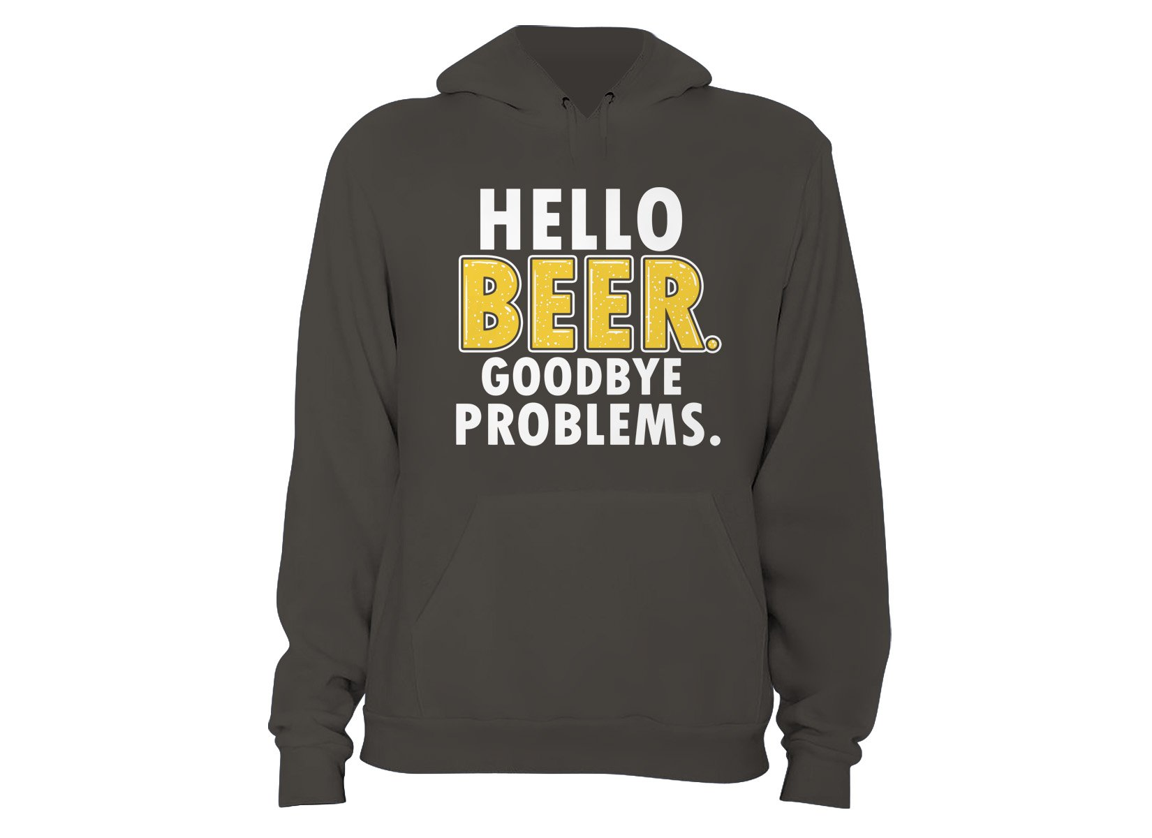 Hello Beer. Goodbye Problems. on Hoodie