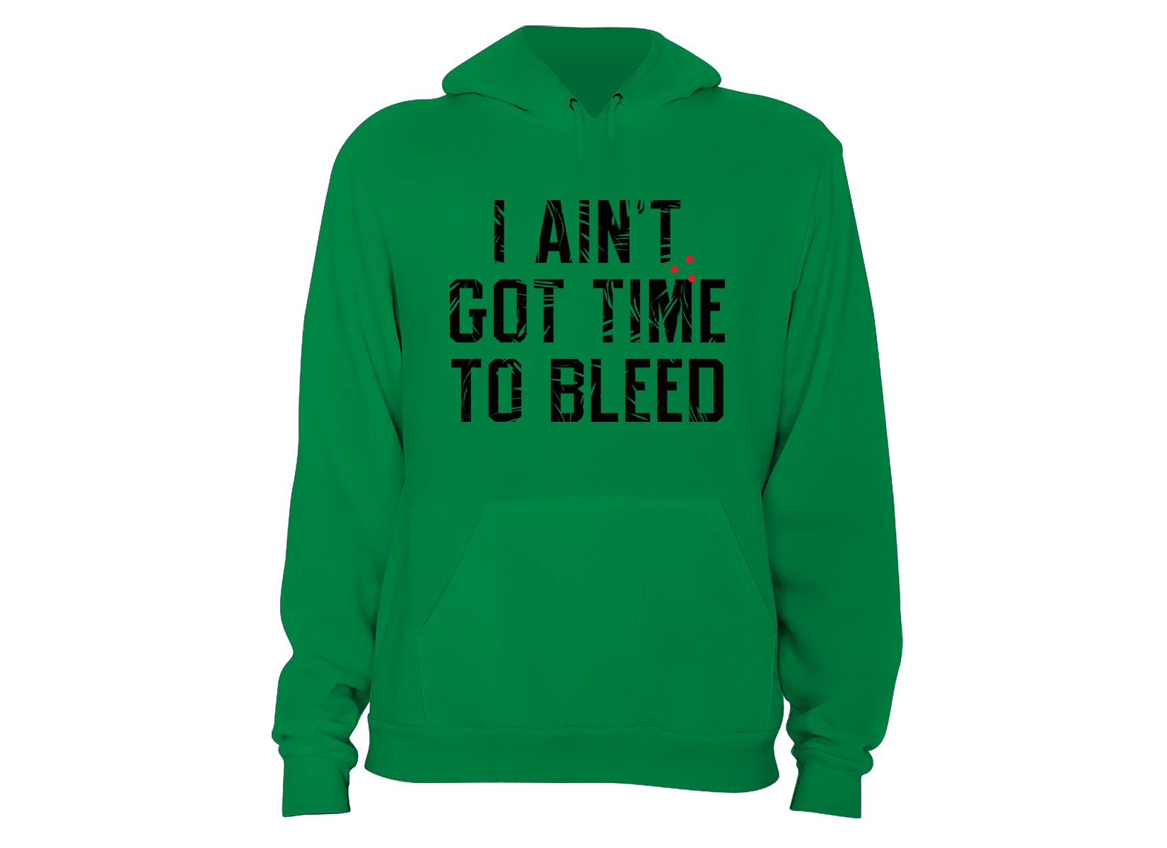 I Ain't Got Time To Bleed on Hoodie