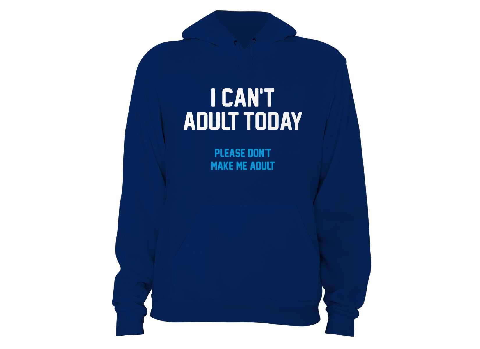 I Can't Adult Today on Hoodie