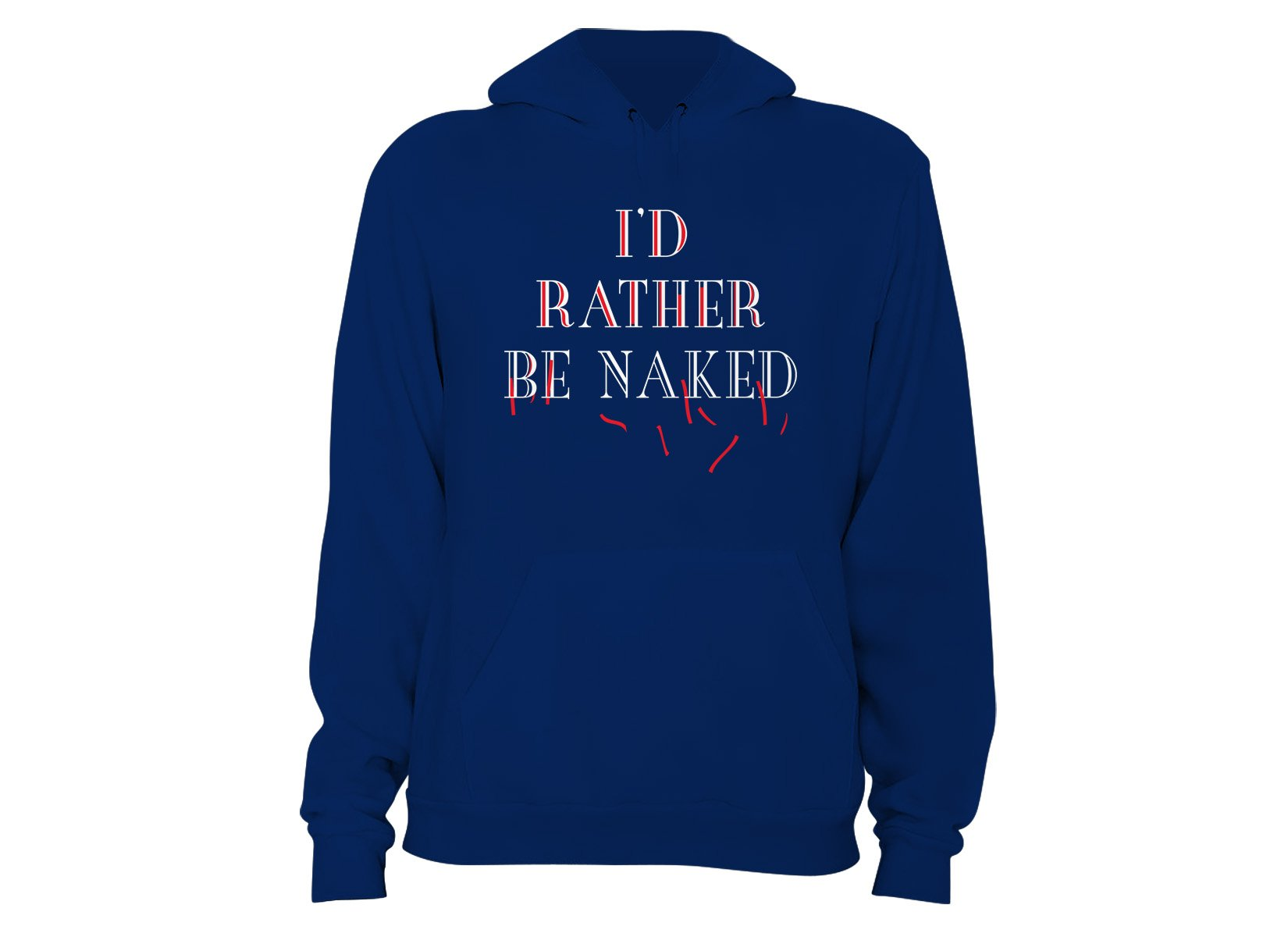 I'd Rather Be Naked on Hoodie