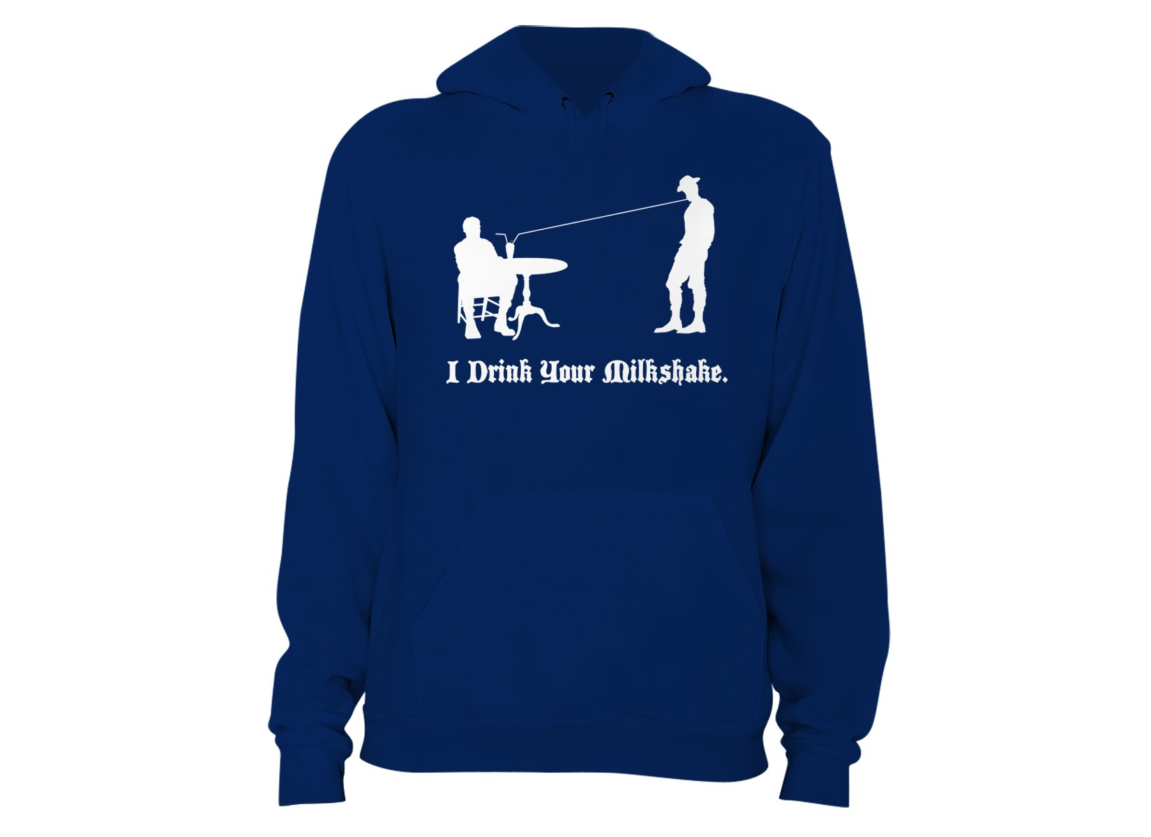I Drink Your Milkshake on Hoodie