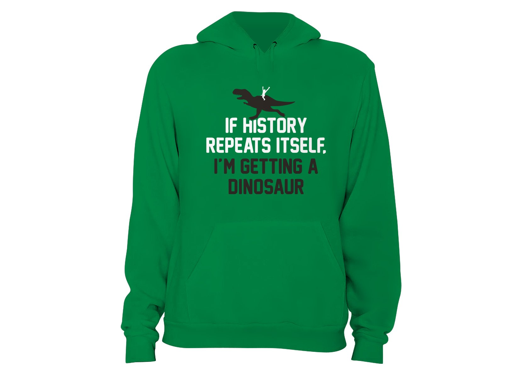 If History Repeats Itself, I'm Getting A Dinosaur on Hoodie
