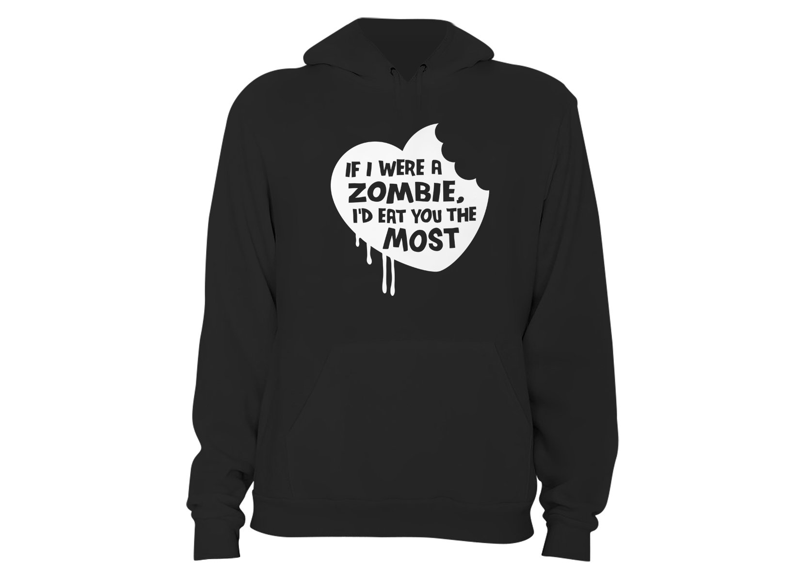If I Were A Zombie, I'd Eat You The Most on Hoodie