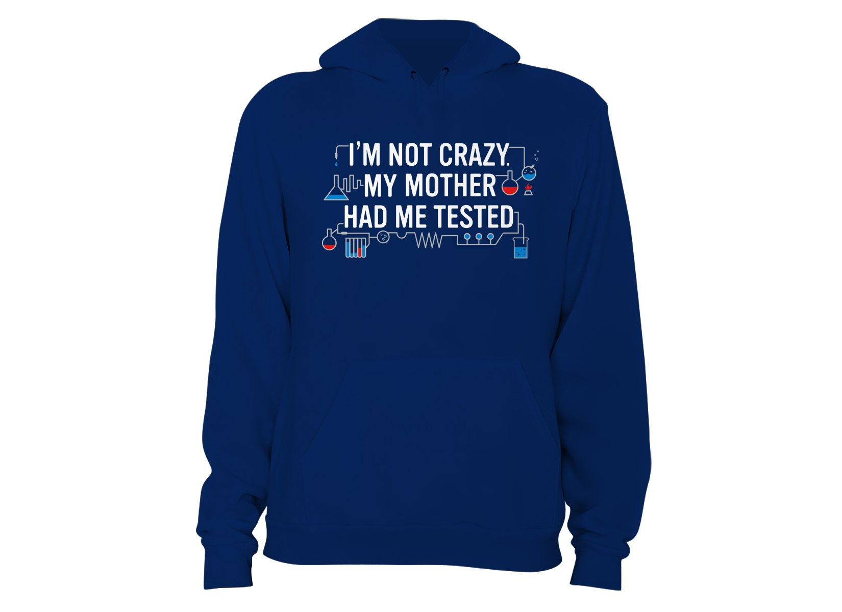 I'm Not Crazy. My Mother Had Me Tested. on Hoodie
