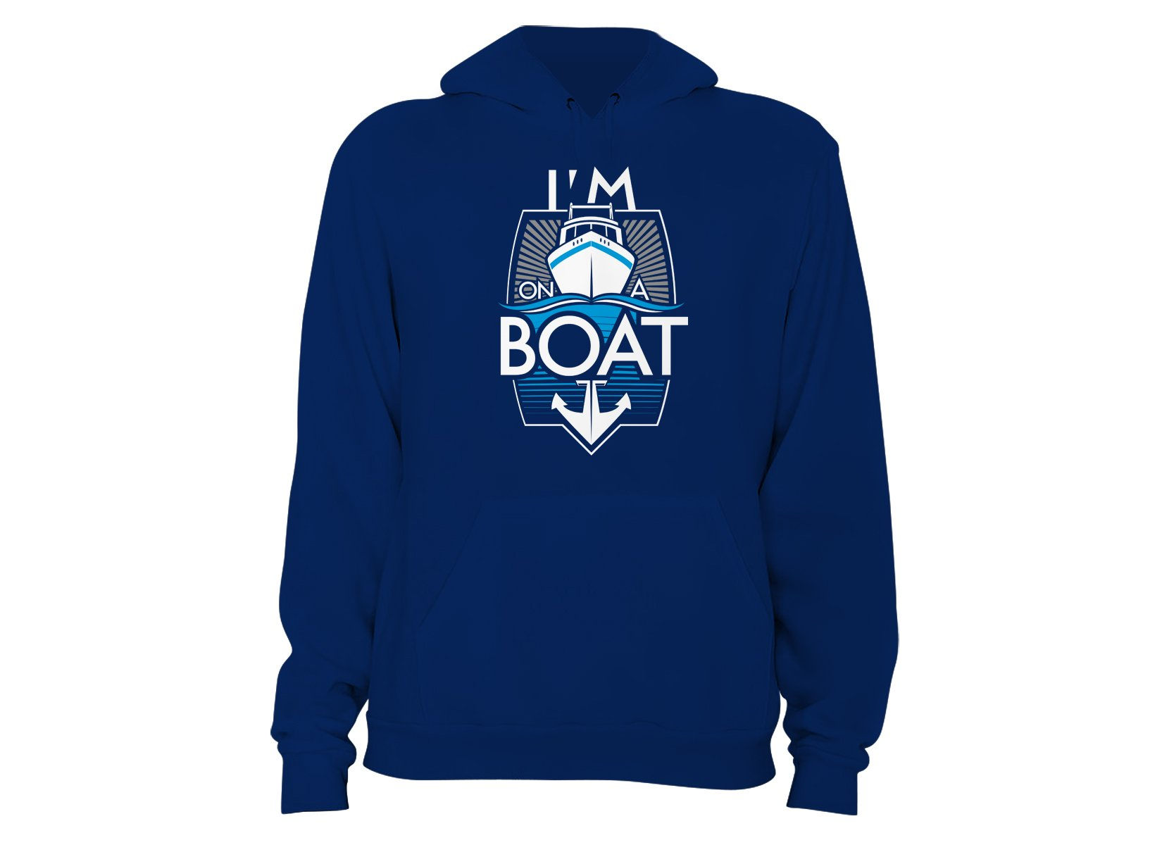 I'm On A Boat on Hoodie