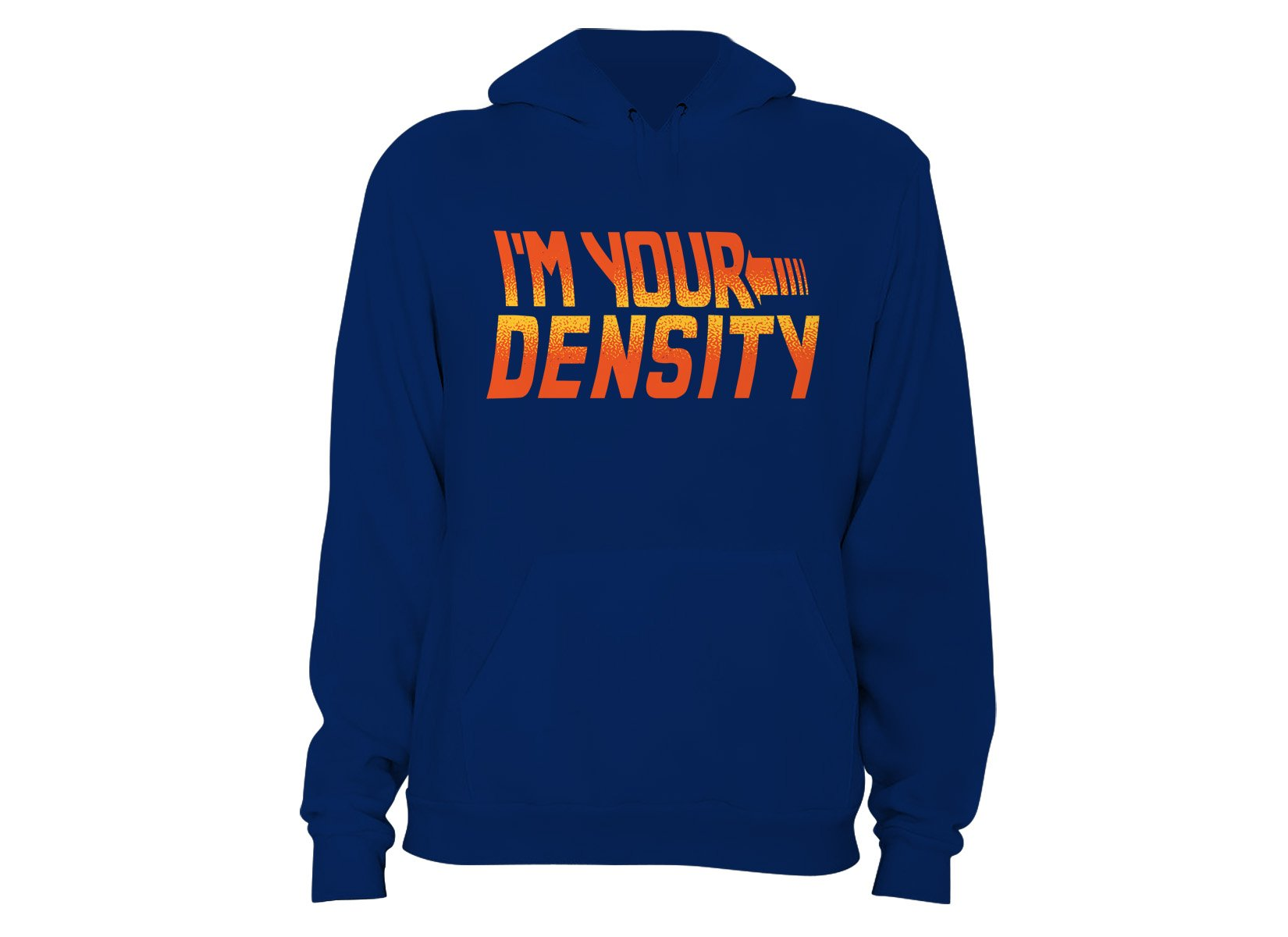 I'm Your Density on Hoodie