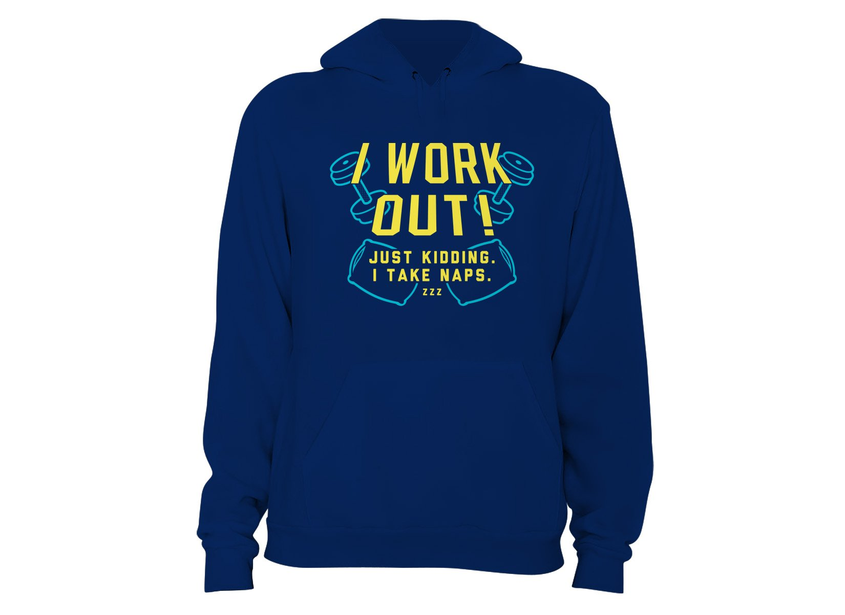 I Work Out! Just Kidding. I Take Naps. on Hoodie