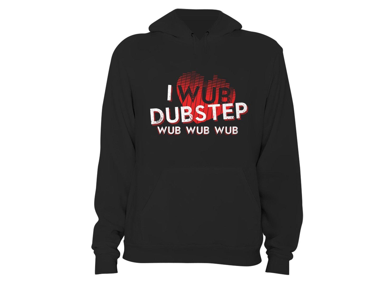 I Wub Dubstep on Hoodie