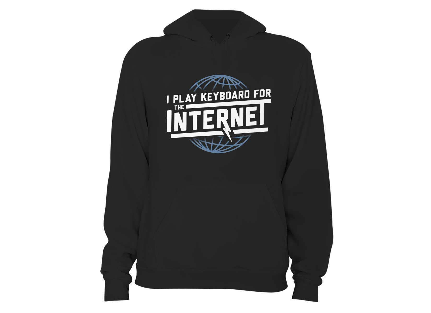 I Play Keyboard For The Internet on Hoodie