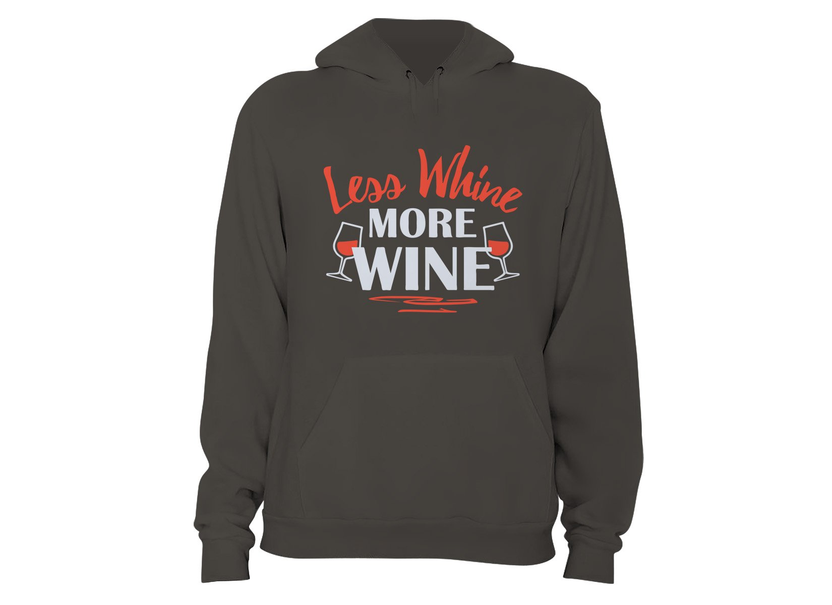 Less Whine More Wine on Hoodie