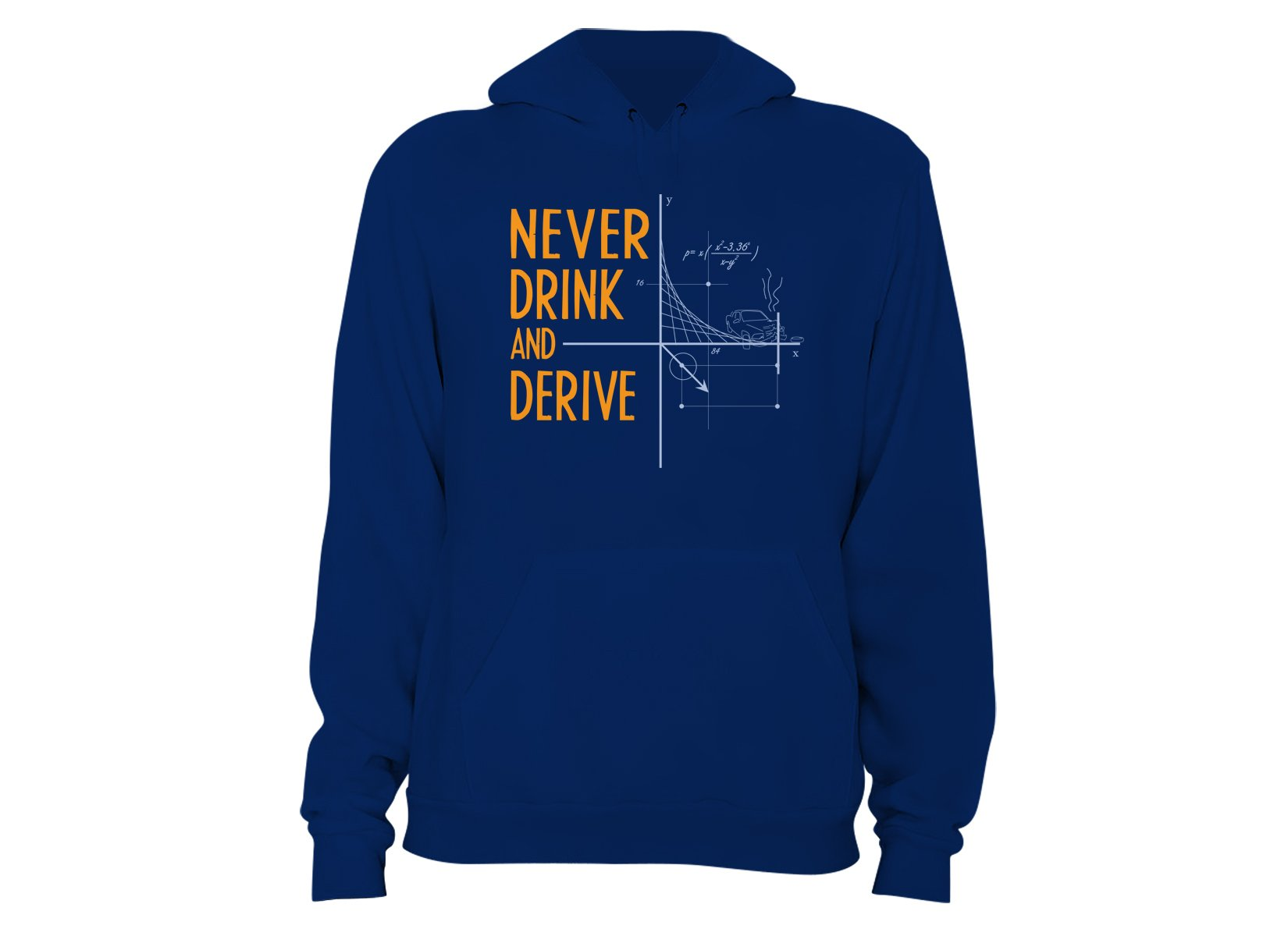 Never Drink and Derive on Hoodie