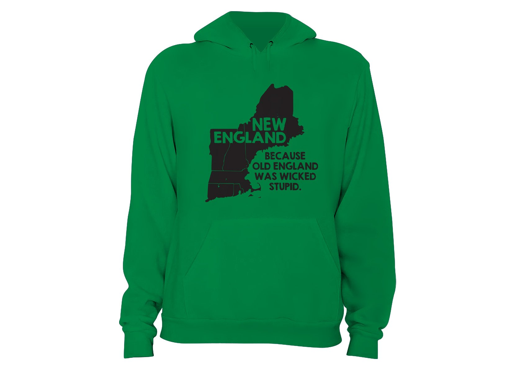 New England, Because Old England Was Wicked Stupid on Hoodie