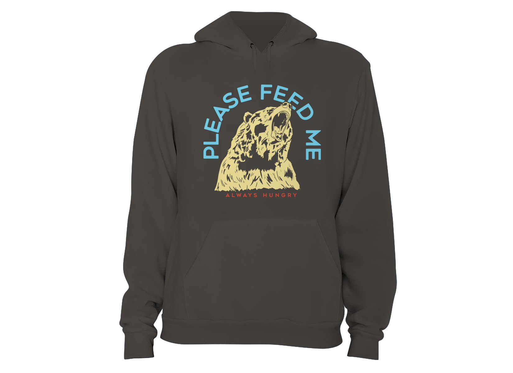 Please Feed Me, Always Hungry on Hoodie